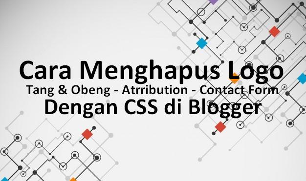 Cara Menyembunyikan Logo Tang dan Obeng ,Widget Attribution,Contact Form di Blogger