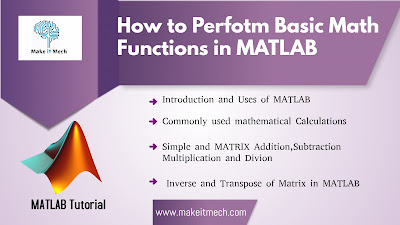 The basic math functions addition , subtraction , division , multiplication, matrix addition multiplication in MATLAB. How to take matrix transpose in matlab .how to take inverse of matrix in matlab.