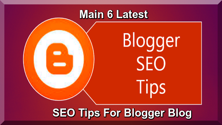 Main 6 Latest SEO Tips For Blogger Blog