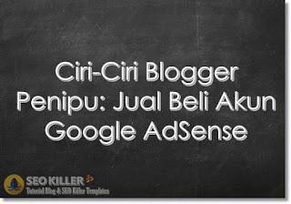 Ciri Blogger Penipu Jual Beli akun Google AdSense dan Cara Mengatasi Inilah 7+ Ciri-Ciri Penipuan Online: Jual Beli akun Google AdSense