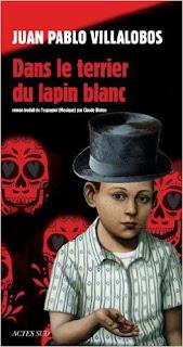 Dans le terrier du lapin blanc – Juan Pablo Villalobos