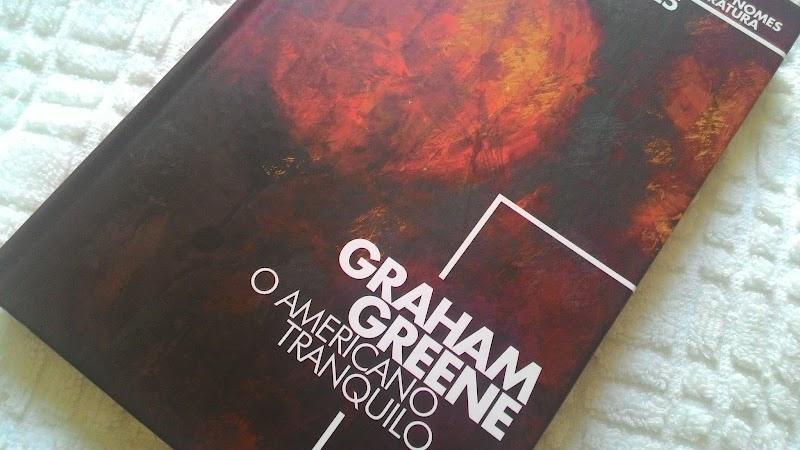 [RESENHA #125] O AMERICANO TRANQUILO - GRAHAM GREENE