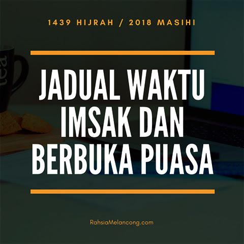 Jadual Waktu Imsak dan Berbuka Puasa Tahun 1439 Hijrah / 2018 Masihi