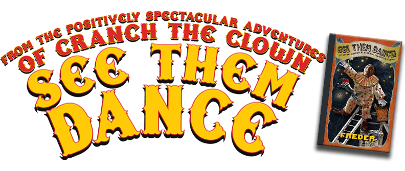 SEE THEM DANCE - A Fantasy Adventure from the Spectacular History of Cranch The Clown