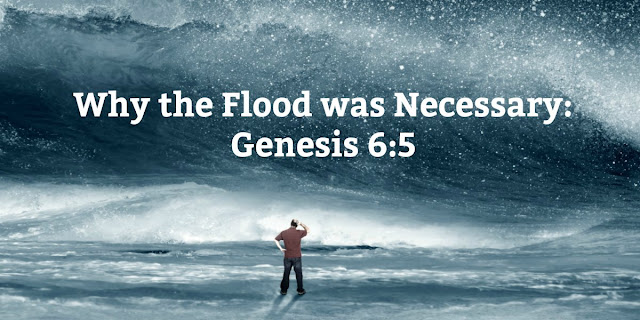 The Flood - Why It Grieved God and Why it Had to Happen