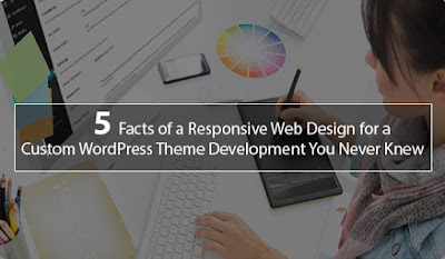 5 Facts of a Responsive Web Design for a Custom WordPress Theme Development You Never Knew