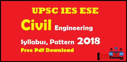 UPSC IES ESE Civil Engineering Syllabus, Pattern 2018, syllabus and exam pattern Civil engineering UPSC, IES engineering service, Pattern Civil Engineering IES ESE 2018, exams free pdf download 2018, Civil Engineering Syllabus For Main Exams Paper-2, Civil Engineering Syllabus For Preliminary/Stage-I Examination (Objective Type Paper–II)
