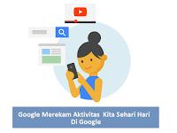 Google Merekam Semua Aktivitas Kita, Berikut Cara Mengecek Aktivitas Kita Di Google