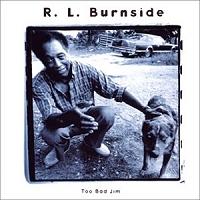 R.L. Burnside · Too Bad Jim