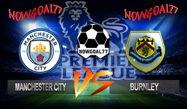 Prediksi Manchester City VS Burnley 20 Oktober 2018 - Now Goal