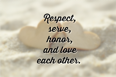 Respect, Serve, Honor, and Love each other