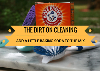 The Dirt on Cleaning – Add a Little Baking Soda to The Mix