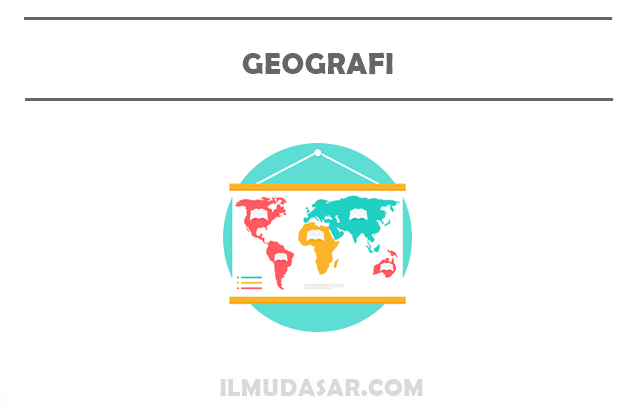 Pengertian Geografi, Konsep Geografi, Objek Geografi, Manfaat Geografi, Cabang Geografi