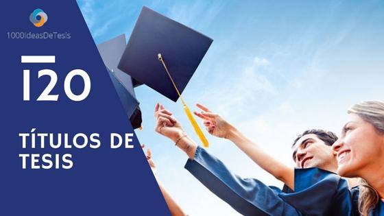 120 posibles títulos para tesis; de educación primaria, secundaria, media superior y superior, en Matemática Educativa