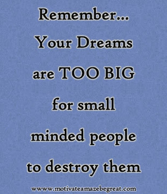 "Motivational Pictures Quotes, Facebook Page, MotivateAmazeBeGREAT, Inspirational Quotes, Motivation, Quotations, Inspiring Pictures, Success, Quotes About Life, Life Hack: ""Remember... Your Dream are TOO BIG for small minded people to destroy them."""