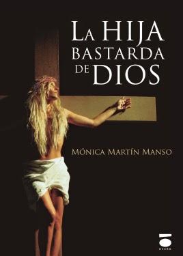 La hija bastarda de dios, mónica martín manso, ediciones Dauro.