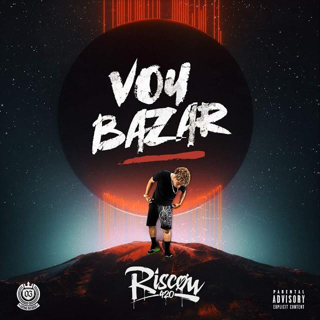 Riscow - Vou Bazar (Rap) [Download] baixar nova musica descarregar agora 2019