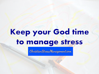 Keep your God time to manage stress
