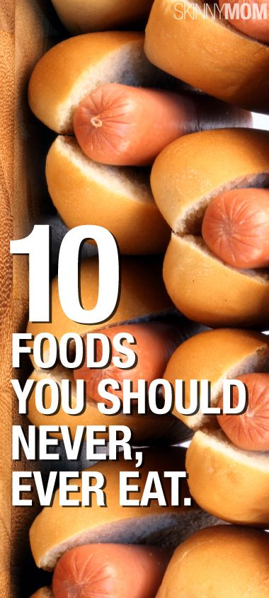 10 Foods You Should Never Ever Eat