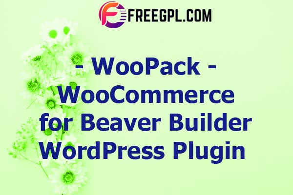 WooPack– WooCommerce for Beaver Builder Nulled Download Free