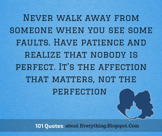 Never Walk Away From Someone When You See Some Faults Have Patience