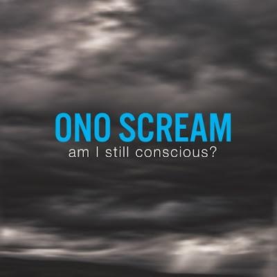 "ONO SCREAM ""Am I Still Conscious?"""