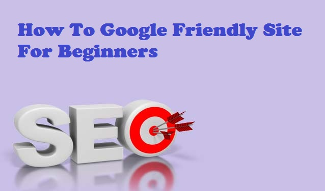 How To Google Friendly Site For Beginners