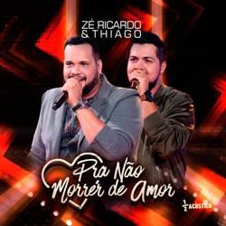Baixar Pra Não Morrer de Amor - Zé Ricardo e Thiago Mp3