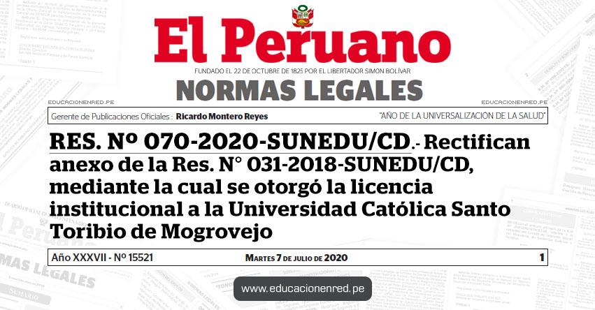 RES. Nº 070-2020-SUNEDU/CD.- Rectifican anexo de la Res. N° 031-2018-SUNEDU/CD, mediante la cual se otorgó la licencia institucional a la Universidad Católica Santo Toribio de Mogrovejo