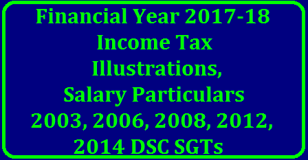 Income Tax 2017 - 18 Income Tax Illustraitons and Ready Recknor Tables for 2003, 2006, 2008, 2012, 2014 DSC SGTs Financial Year 2017-2018 Income Tax Illustrations of 2003, 2006, 2008, 2012, 2014 DSC SGTs | 2003, 2006, 2008, 2012, 2014 DSC SGTs (A.P.) Income Tax 2017 - 18 Ready Recknor Tables prepared by P Ramanjaneyulu, SGT, Kurnool/2017/11/financial-year-2017-18-income-tax-illustrations-ready-reckoner-tables-for-sgt-teachers.html