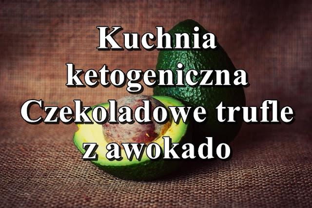 Kuchnia ketogeniczna - Czekoladowe trufle z awokado