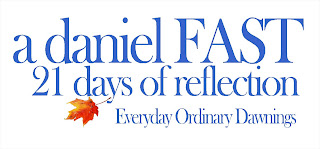Daniel Fast :: 21 Days of Reflection - Everyday Ordinary