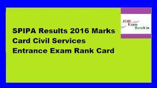SPIPA Results 2016 Marks Card Civil Services Entrance Exam Rank Card