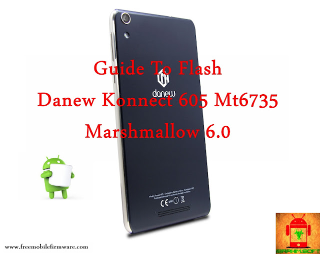 Guide To Flash Danew Konnect 605 Mt6735 Marshmallow 6.0 Via Sp Flashtool Tested Firmware