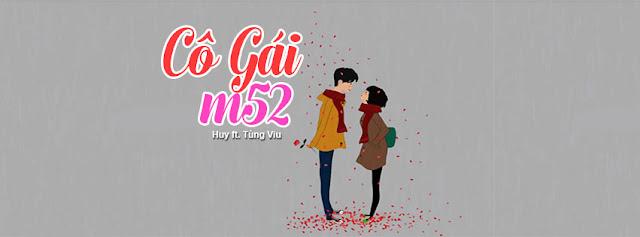 10. Ảnh Bìa Facebook Bài Hát Cô Gái M52 | Huy ft. Tùng Viu
