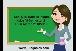 Contoh Soal UTS Bahasa Inggris Kelas 6 Semester 2 Terbaru Tahun 2018/2019
