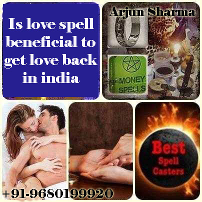 Is love spell beneficial to get love back in india? | +91-9680199920