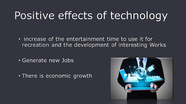 positive effect of technology According to chron: some positive effects of technology are the emphasis on learning: use it for research globalization- learn from different areas around the world.