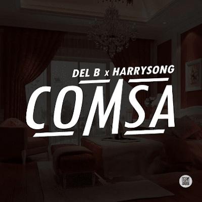 """JPEG: Del B & Harrysong – """"Comsa"""""""