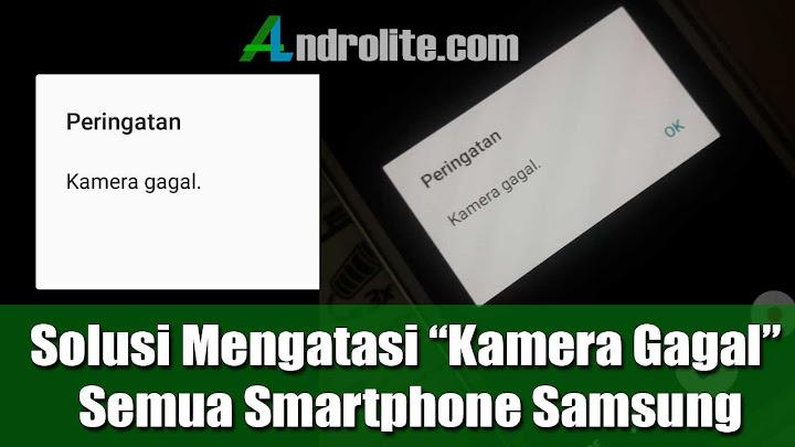 Solusi Kamera Gagal Smartphone Samsung Semua Seri