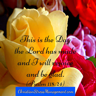 This is the day the Lord has made and I will rejoice and be glad. (Psalm 118:24)
