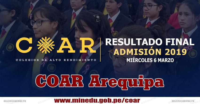 COAR Arequipa: Resultado Final Examen Admisión 2019 (6 Marzo) Lista de Ingresantes - Colegios de Alto Rendimiento - MINEDU - www.grearequipa.gob.pe