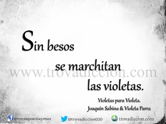 Sin besos se marchitan las violetas.... Joaquín Sabina