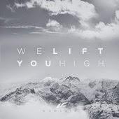 LifeChurch.tv Worship We Lift You High Christian Gospel Lyrics