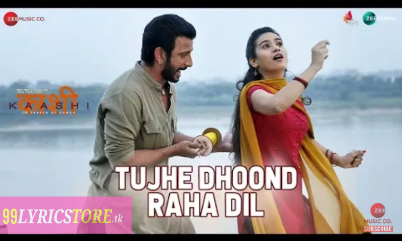 Tujhe Dhoond Raha Dil–Lyrics | Kaashi | Yasser Desai | Sharman Joshi | Raj Ashoo, Latest song lyrics, Yasser desai song lyrics