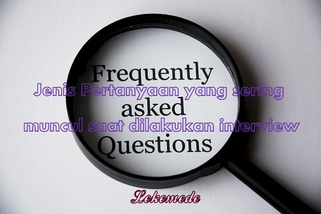 Jenis Pertanyaan Interview Sesuai Dengan Bidang Pekerjaan