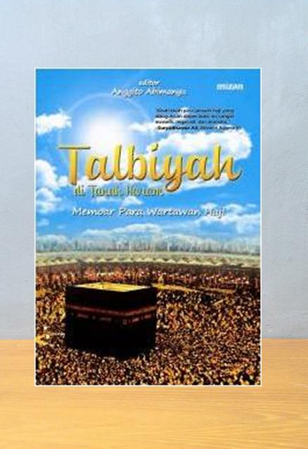 TALBIYAH DI TANAH HARAM: MEMOAR PARA WARTAWAN HAJI, Anggito Abimanyu