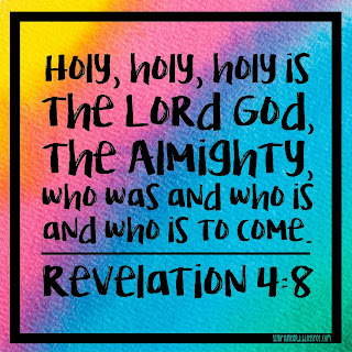 Holy, Holy, Holy, is the Lord God, the Almighty who was and is and is to come. Revelation 4:8 | scriptureand.blogspot.com