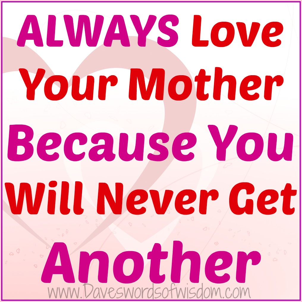 Love Quotes For Mom: Daveswordsofwisdom.com: Always Love Your Mother