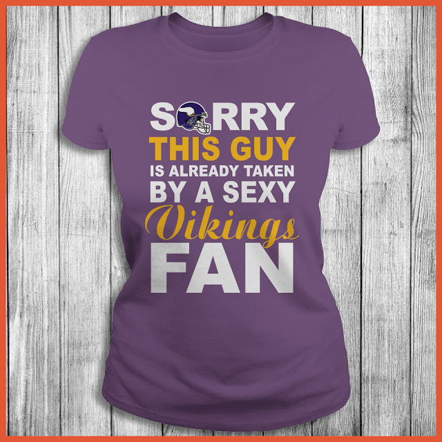 Minnesota Vikings Fan - Sorry This Guy Is Already Taken By A Sexy Shirt